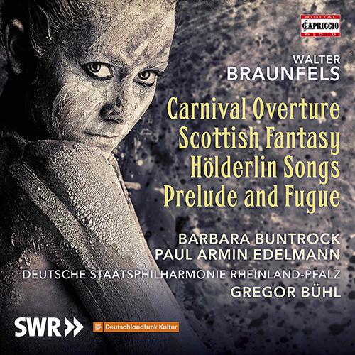 BRAUNFELS, W.: Carnival Overture / Schottische Fantasie / 2 Gesänge