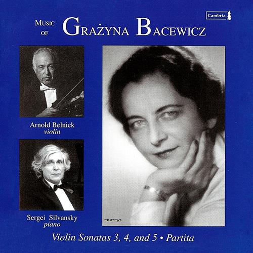 BACEWICZ, G.: Violin Sonatas Nos. 3-5 / Partita (Belnick, Silvansky)