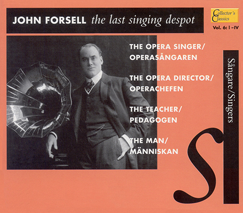 Vocal Recital: Forsell, John (Collector's Classics, Vol. 6:I-IV - John Forsell, the Last Singing Despot) (1903-1937)
