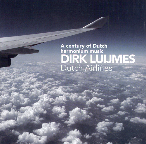 LUIJMES, Dirk: Dutch Airlines - A Century of Dutch Harmonium Music