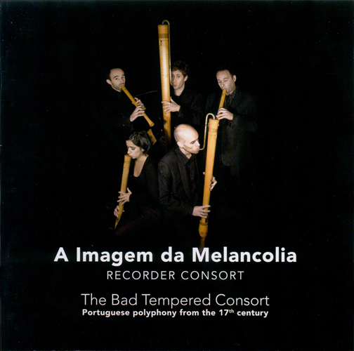 Recorder Music (17th Century) - RODRIGUES, C.M. / SAN LORENZO, P. de (The Bad Tempered Consort - Portuguese Polyphony) (A Imagem da Melancolia)