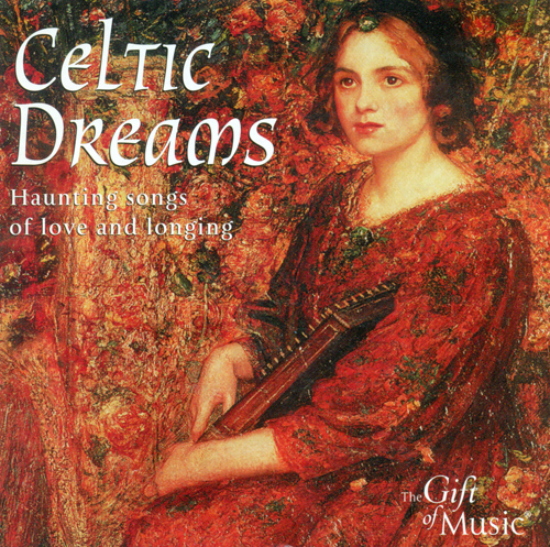 CELTIC Celtic Dreams (Haunting Songs of Love and Longing)