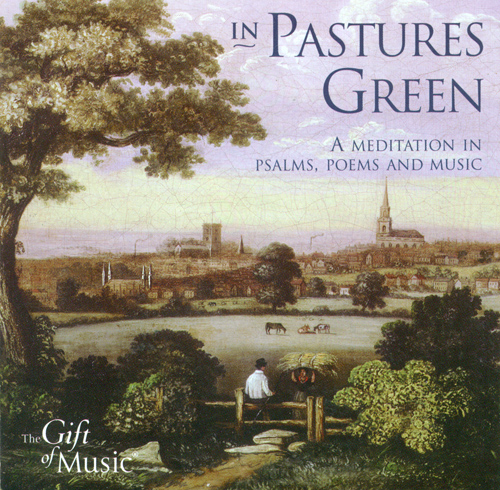 IN PASTURES GREEN - A Meditation in Psalms, Poems and Music