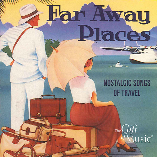 FAR AWAY PLACES - Nostalgic Songs of Travel