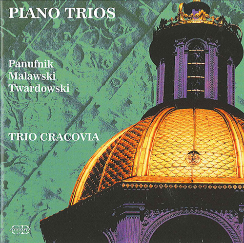 PANUFNIK, A.: Piano Trio / MALAWSKI, A.: Piano Trio in C minor / TWARDOWSKI, R.: Piano Trio (Trio Cracovia)