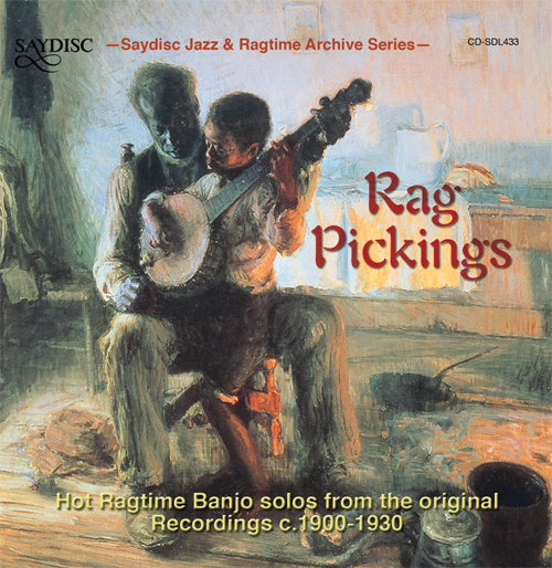 RAG PICKINGS - Hot Ragtime Banjo from the Original Recordings (1900-1930)