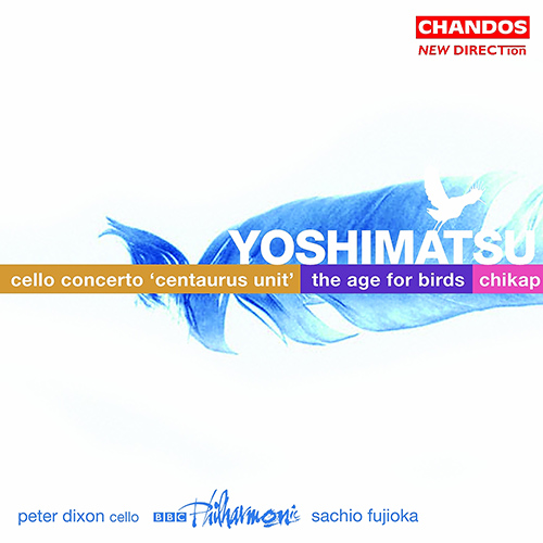 YOSHIMATSU: Cello Concerto / The Age of Birds / Chikap
