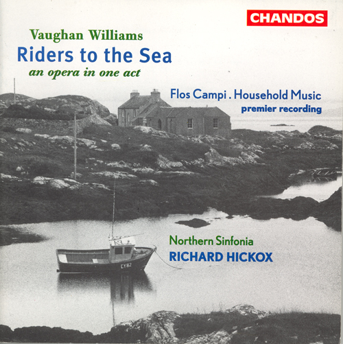VAUGHAN WILLIAMS: Riders to the Sea / Household Music / Flos campi