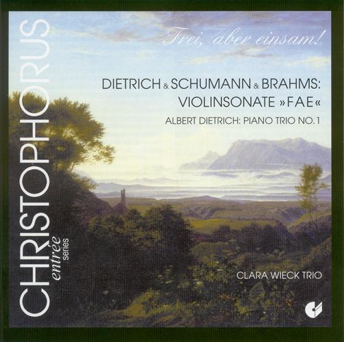 """DIETRICH, A.: Piano Trio No. 1 / SCHUMANN, R. / BRAHMS, J. / DIETRICH, A.: Violin Sonata, """"FAE Sonata"""" (Clara Wieck Trio)"""