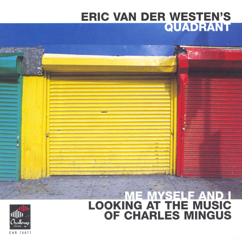 ERIC VAN DER WESTEN'S QUADRANT: Me Myself and I - Looking at the Music of Charles Mingus