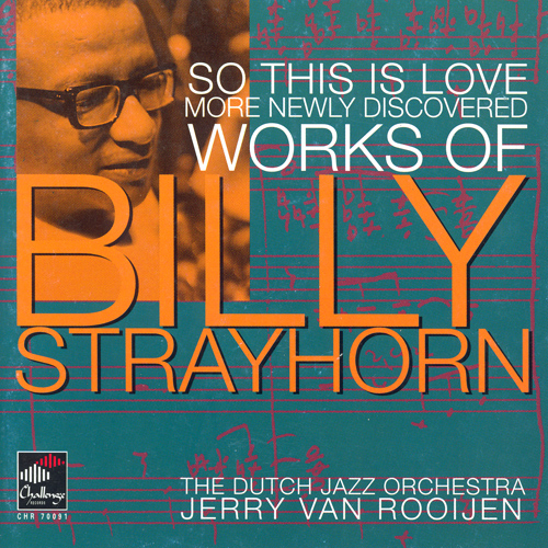 DUTCH JAZZ ORCHESTRA: So This Is Love - More Newly Discoverred Works of Billy Strayhorn