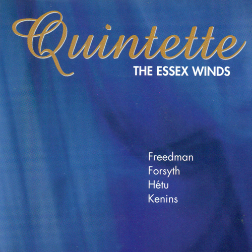 FORSYTH, M.: Quintette for Winds or … / KENINS, T.: Variations on a Theme by Schubert / HETU, J.: Quintette, Op. 13 (Essex Winds)