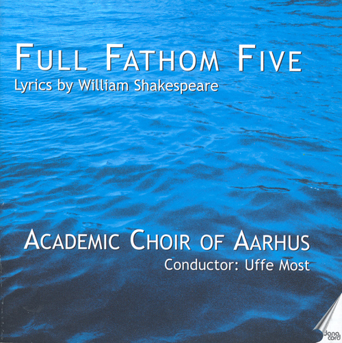 VAUGHAN WILLIAMS, R.: 3 Shakespeare Songs / MARTIN, F.: Ariel / JEPPESEN, K.: 4 Shakespeare Songs / JOHANSON, S.: Fancies (Aarhus Academic Choir)