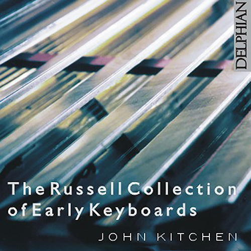 Keyboard Recital: Kitchen, John - MERULA, T. / BYRD, W. / SWEELINCK, J.P. / SCARLATTI, D.  (Instruments from the Russell Collection, Vol. 1)