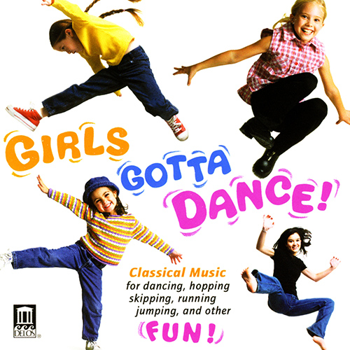 GIRLS GOTTA DANCE! - Rhythms to excite the muscles, Symmetry to stimulate the brain, Melodies to delight the heart