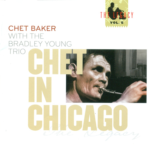 BAKER, Chet: Chet in Chicago (The Legacy, Vol. 5)