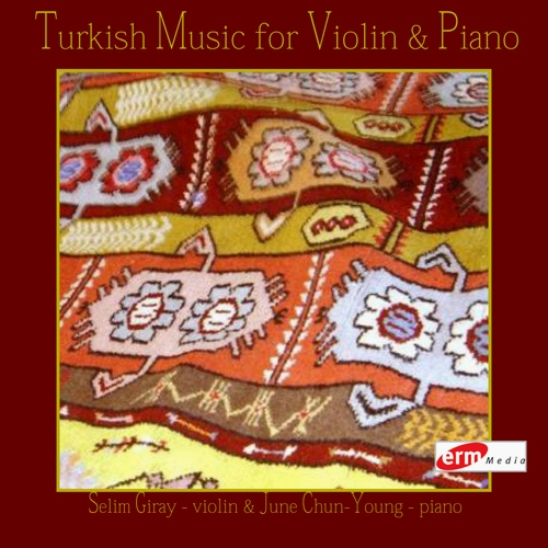 Turkish Music for Violin and Piano - SAYGUN, A.A. / UN, E.Z. / SUN, M. / UCAR, S. (Giray, Chun-Young June)