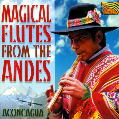 ANDEAN Aconcagua: Magical Flutes from the Andes