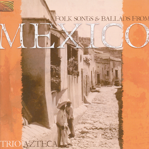 MEXICO Trio Azteca: Folk Songs and Ballads