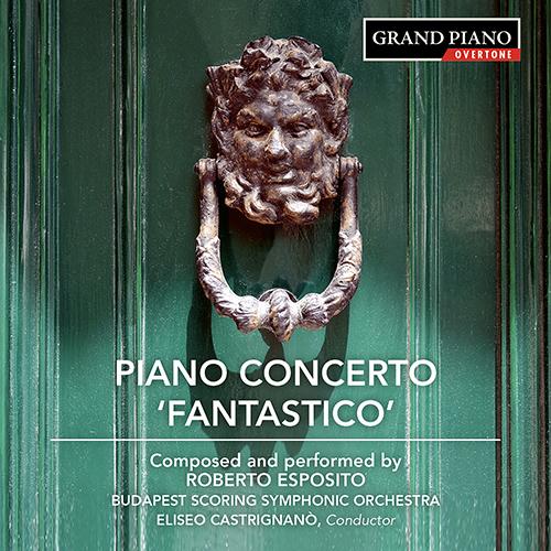 """ESPOSITO, R.: Piano Concerto No. 1, """"Fantastico"""" / Piano Sonata No. 1 / Indigo Mirage"""