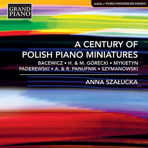 Piano Recital: Szałucka, Anna - BACEWICZ, G. / GÓRECKI, H.M. and M. / PADEREWSKI, I.J. / SZYMANOWSKI, K. (A Century of Polish Piano Miniatures)