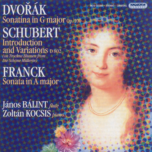 DVORAK / FRANCK: Violin Sonatas (arr. for flute and piano) / SCHUBERT: Variations on Trockne Blumen