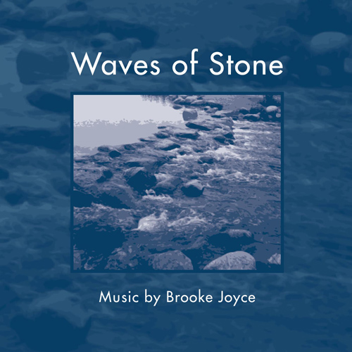 JOYCE, B.: Waves of Stone / 3 Iowa Ballads / Six Degrees of Separation / Dark waters / Come up from the fields, father / Toydogmusic (Joyce)