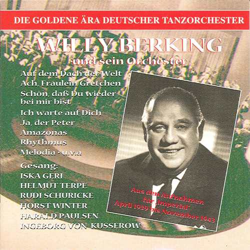 BERKING, Willy: Golden Era of the German Dance Orchestra (The) (1939-1943)
