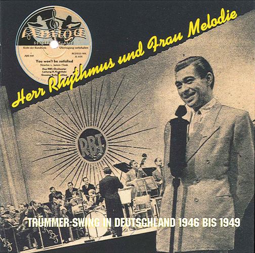 HERR RHYTHMUS UND FRAU MELODIE - Trummer Swing in Deutschland (1946-1949)