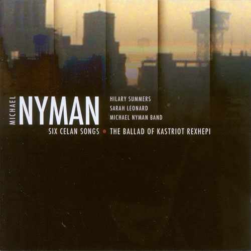 NYMAN, M.: Six Celan Songs / The Ballad of Kastriot Rexhepi (Summers, Leonard, Michael Nyman Band, Nyman)