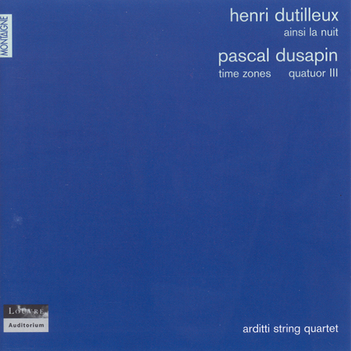 "DUTILLEUX, H.: Ainsi la nuit / DUSAPIN, P.: String Quartets Nos. 2, ""Time Zones"" and 3 (Arditti String Quartet)"