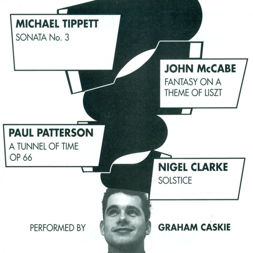 TIPPETT, M.: Piano Sonata No. 3 / MCCABE, J.: Fantasy on a Theme of Liszt / PATTERSON, P.: A Tunnel of Time / CLARKE, N.: Solstice (Caskie)