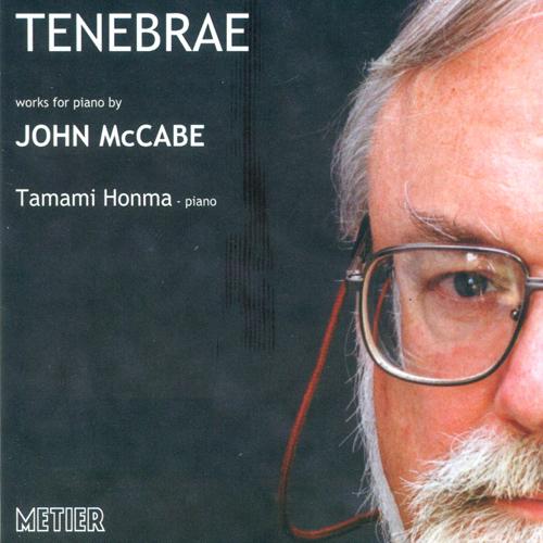 MCCABE, J.: Tenebrae / Variations / Intermezzi / Sostenuto / Capriccio / Aubade / Scrunch / Evening Harmonies (Honma)