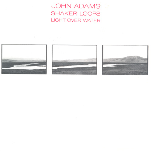 ADAMS, A.: Shaker Loops /  Light Over Water