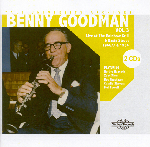 GOODMAN, Benny: Benny Goodman, Vol. 3 - Live at the Rainbow Grill (1954, 1966, 1967)