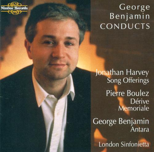 BENJAMIN, G.: Antara / BOULEZ, P.: Derive / Memoriale / HARVEY, J.: Song Offerings (Walmsley-Clark, Bell, London Sinfonietta, Benjamin)