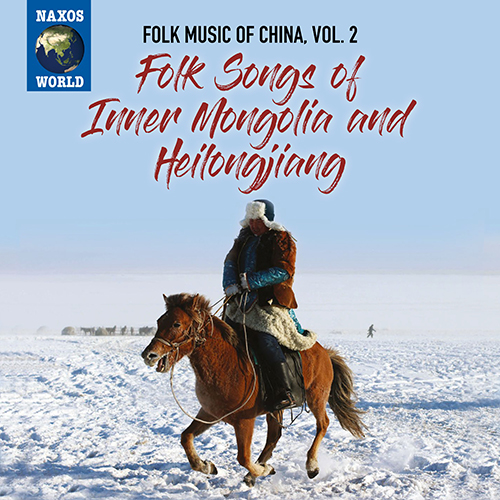 CHINA Folk Music of China, Vol. 2: Folk Songs of Inner Mongolia and Heilongjiang