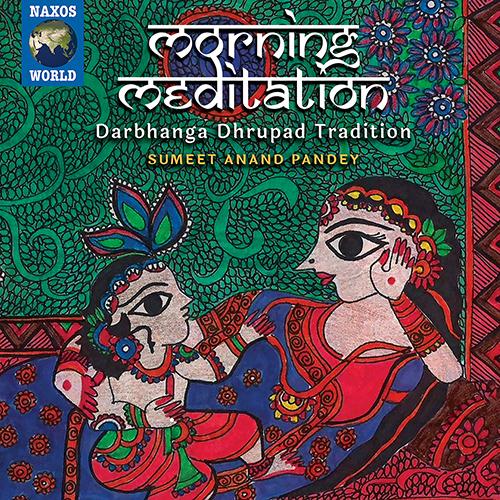 INDIA - Pandey, Sumeet Anand: Morning Meditation - Darbhanga Dhrupad Tradition