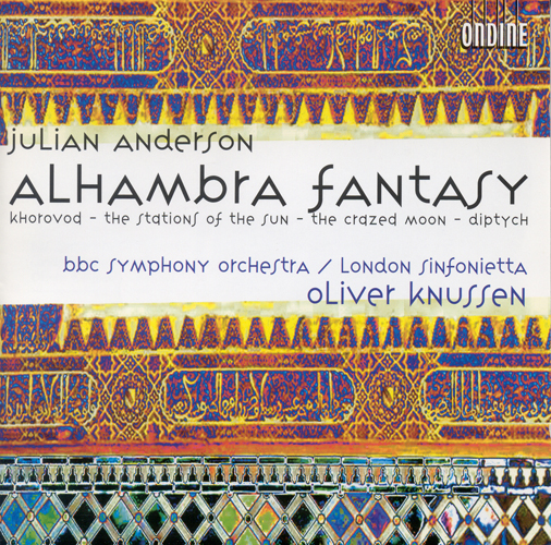 ANDERSON, J.: Alhambra Fantasy / Khorovod / The Stations of the Sun / The Crazed Moon / Diptych (London Sinfonietta, BBC Symphony, Knussen)