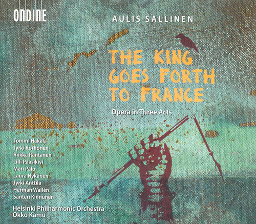 SALLINEN, A.: Kuningas lahtee Ranskaan (The King Goes Forth To France) [Opera] (Kamu)