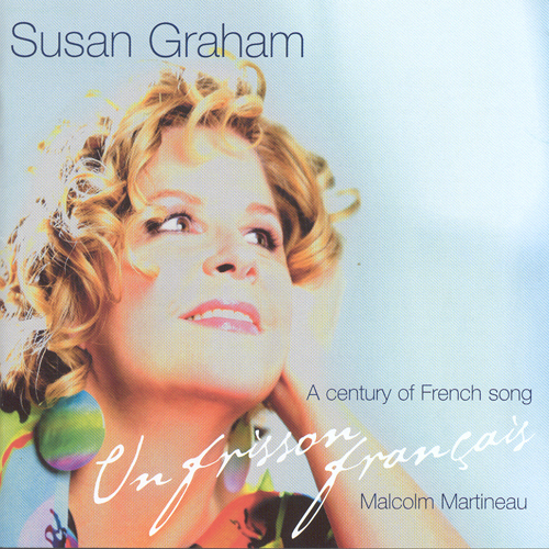 Vocal Recital: Graham, Susan (Un frisson francais - A Century of French Song)