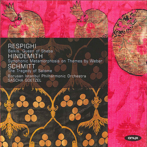 RESPIGHI, O.: Belkis / HINDEMITH, P.: Symphonic Metamorphosis after Themes by Carl Maria von Weber / SCHMITT, F.: La Tragedie de Salome (Goetzel)
