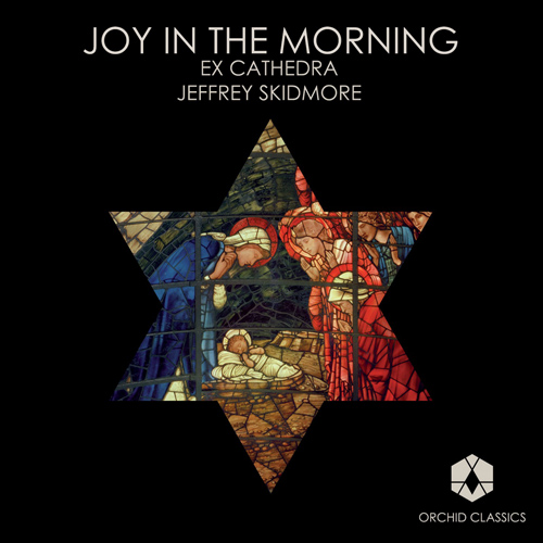 CHRISTMAS WITH EX CATHEDRA - Joy in the Morning