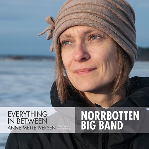 IVERSEN, Anne Mette / NORRBOTTEN BIG BAND: Everything in Between