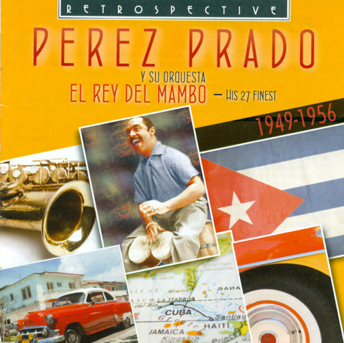PEREZ PRADO ORCHESTRA: El Rey del Mambo (1949-1956)