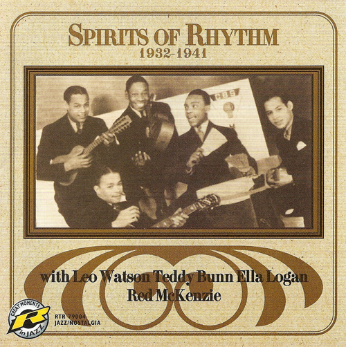 SPIRITS OF RHYTHM: Spirits of Rhythm with Leo Watson, Teddy Bunn, Ella Logan, Red McKenzie (1932-1941)