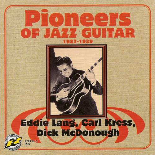 LANG, Eddie / KRESS, Carl / MCDONOUGH, Dick: Pioneers of Jazz Guitar (1927-1939)