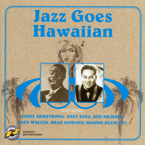 JAZZ GOES HAWAIIAN FEATURING LOUIS ARMSTRONG, ANDY IONA, RED NICHOLS, FATS WALLER, BRAD GOWANS, MANNIE KLEIN