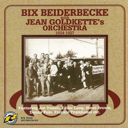 BIX BEIDERBECKE WITH JEAN GOLDKETTE'S ORCHESTRA (1924-1927)