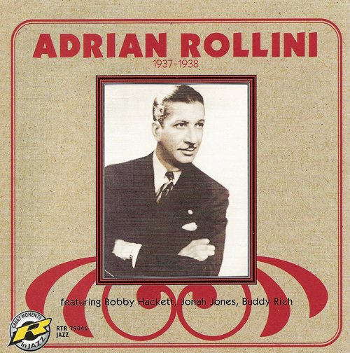 ROLLINI, Adrian: Adrian Rollini featuring Bobby Hackett, Jonah Jones, Buddy Rich (1937-1938)